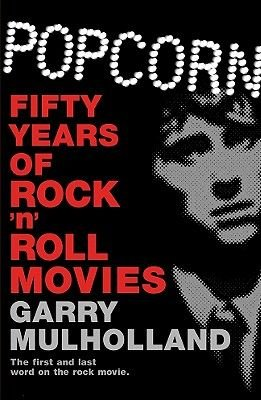 Popcorn - Fifty Years of Rock 'n' Roll Movies (Paperback): Garry Mulholland