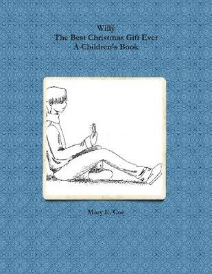 Willy: The Best Christmas Gift Ever: A Children's Book (Electronic book text): Mary   E. Coe