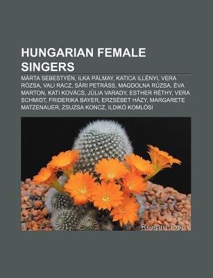 Hungarian Female Singers - Marta Sebestyen, Ilka Palmay, Katica Illenyi, Vera Rozsa, Vali Racz, Sari Petrass, Magdolna Ruzsa,...