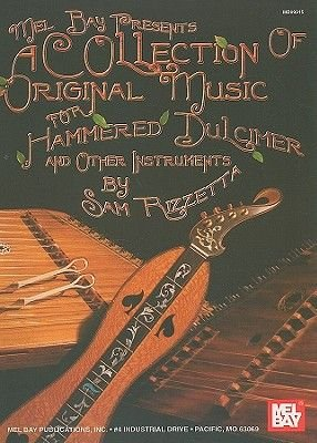 A Collection of Original Music for Hammered Dulcimer and Other Instruments - Reels, Waltzes, Hornpipes, Jigs, Rags, Blues,...