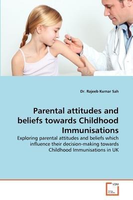 Parental Attitudes and Beliefs Towards Childhood Immunisations (Paperback): Rajeeb Kumar Sah