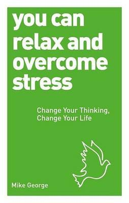 You Can Relax and Overcome Stress (Electronic book text): Mike George