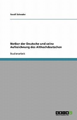 Notker Der Deutsche Und Seine Aufzeichnung Des Althochdeutschen (German, Paperback): Toralf Schrader