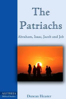 The Patriarchs: Abraham, Isaac, Jacob, Job (Electronic book text): Duncan Heaster