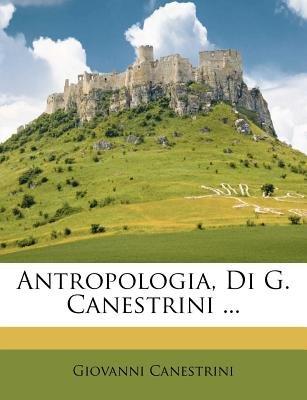 Antropologia, Di G. Canestrini ... (English, Italian, Paperback): Giovanni Canestrini
