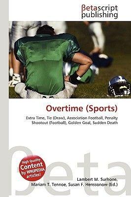 Overtime (Sports) (Paperback): Lambert M. Surhone, Miriam T. Timpledon, Susan F. Marseken