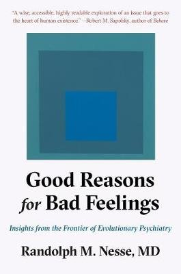 Good Reasons for Bad Feelings - Insights from the Frontier of Evolutionary Psychiatry (Hardcover): Randolph M. Nesse