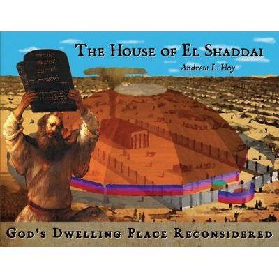 The House of El Shaddai - God's Dwelling Place Reconsidered (Paperback, Annotated edition): Andrew L Hoy