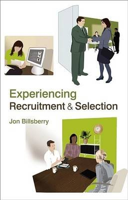 Experiencing Recruitment and Selection (Electronic book text, 1st edition): Jon Billsberry