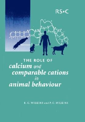The Role of Calcium and Comparable Cations in Animal Behaviour (Paperback): Ralph G. Wilkins, Patricia C. Wilkins