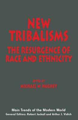 New Tribalisms - The Resurgence of Race and Ethnicity (Paperback): Michael W. Hughey