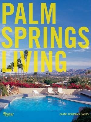 Palm Springs Living (Hardcover): Diane Saeks Dorrans