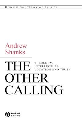 The Other Calling - Theology, Intellectual Vocation and Truth (Hardcover): Andrew Shanks