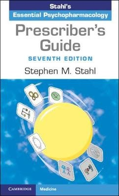 Prescriber's Guide - Stahl's Essential Psychopharmacology (Paperback, 7th Revised edition): Stephen M. Stahl
