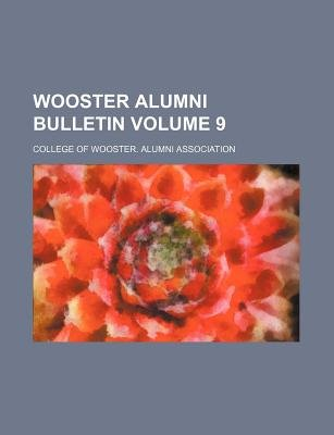 Wooster Alumni Bulletin Volume 9 (Paperback): College Of Wooster Alumni Association