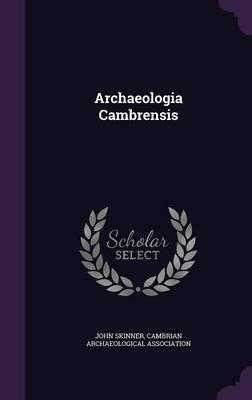 Archaeologia Cambrensis (Hardcover): John Skinner