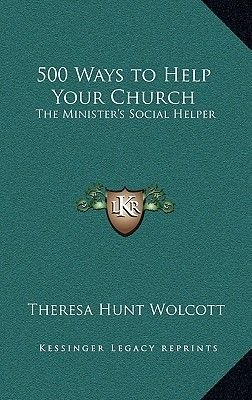 500 Ways to Help Your Church - The Minister's Social Helper (Hardcover): Theresa Hunt Wolcott