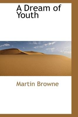 A Dream of Youth (Hardcover): Martin Browne