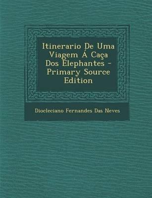 Itinerario de Uma Viagem a Caca DOS Elephantes (Portuguese, Paperback): Diocleciano Fernandes Das Neves