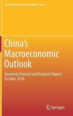 China`s Macroeconomic Outlook - Quarterly Forecast and Analysis Report, October 2018 (Hardcover, 1st ed. 2019): Center for...
