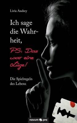 Ich Sage Die Wahrheit, PS - Das War Eine Luge! (German, Paperback): Livia Andrey