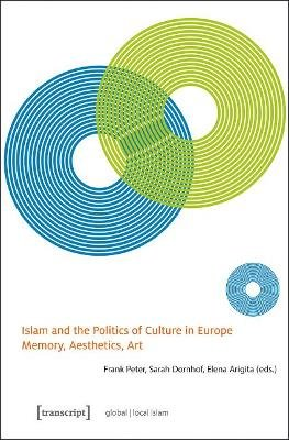 Islam and the Politics of Culture in Europe - Memory, Aesthetics, Art (Paperback): Frank Peter, Sarah Dornhof, Elena Arigita
