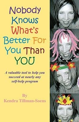 Nobody Knows What's Better for You Than You (Paperback): Kendra Tillman-Soens
