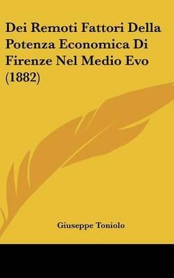 Dei Remoti Fattori Della Potenza Economica Di Firenze Nel Medio Evo (1882) (English, Italian, Hardcover): Giuseppe Toniolo