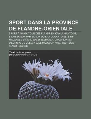 Sport Dans La Province de Flandre-Orientale - Sport a Gand, Tour Des Flandres, Kaa La Gantoise, Bilan Saison Par Saison Du Kaa...