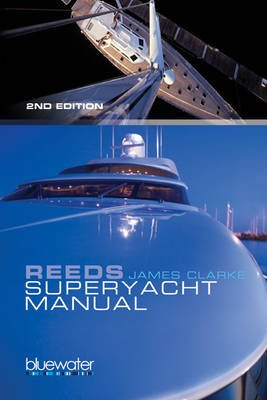 Reeds Superyacht Manual - Published in Association with Bluewater Training (Spiral bound, 2nd Revised edition): James Clarke
