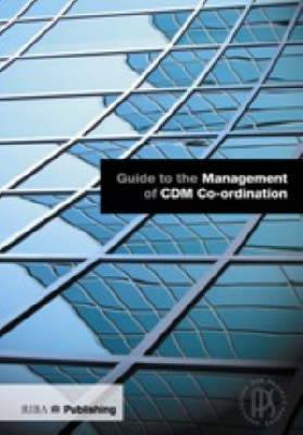 Guide to the Management of CDM Co-ordination (Loose-leaf): Association for Project Safety