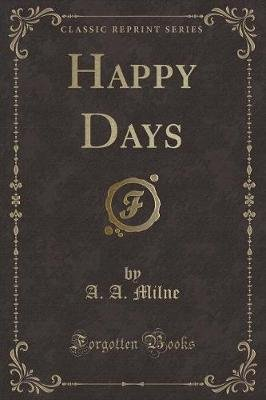 Happy Days (Classic Reprint) (Paperback): A.A. Milne