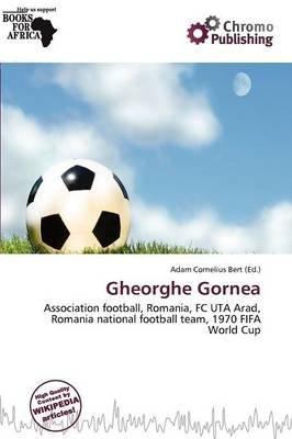 Gheorghe Gornea (Paperback): Adam Cornelius Bert
