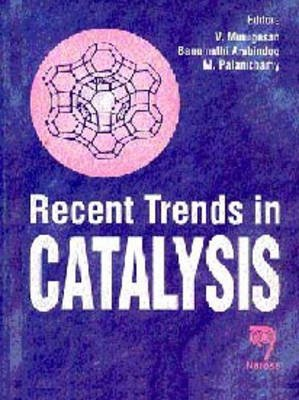 Recent Trends in Catalysis (Hardcover): V. Murugesan