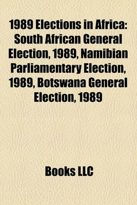 1989 Elections in Africa - South African General Election, 1989, Namibian Parliamentary Election, 1989, Botswana General...