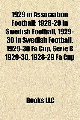 1929 in Association Football - 1928-29 in Swedish Football, 1929-30 in Swedish Football, 1929-30 Fa Cup, Serie B 1929-30,...