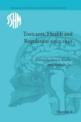 Toxicants, Health and Regulation since 1945 (Paperback): Nathalie Jas, Soraya Boudia