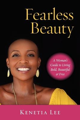 Fearless Beauty - A Guide to Living Bold, Beautiful & Free (Paperback): Kenetia Lee