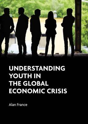 Understanding youth in the global economic crisis (Paperback): Alan France