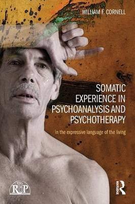 Somatic Experience in Psychoanalysis and Psychotherapy - In the expressive language of the living (Paperback): William F....