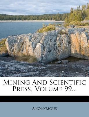 Mining and Scientific Press, Volume 99... (Paperback): Anonymous