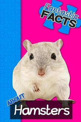 Fantastic Facts about Hamsters - Illustrated Fun Learning for Kids (Paperback): Miles Merchant