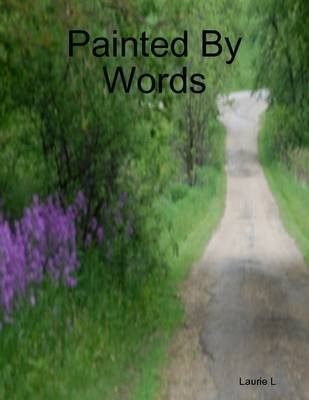 Painted By Words (Electronic book text): Laurie L