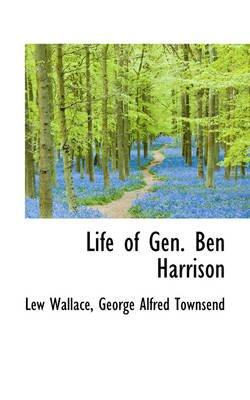 Life of Gen. Ben Harrison (Hardcover): Lewis Wallace