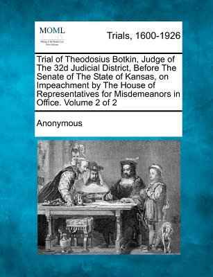 Trial of Theodosius Botkin, Judge of the 32d Judicial District, Before the Senate of the State of Kansas, on Impeachment by the...