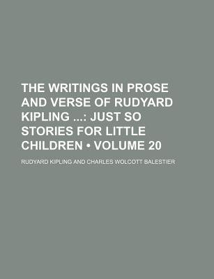 The Writings in Prose and Verse of Rudyard Kipling (Volume 20); Just So Stories for Little Children (Paperback): Rudyard Kipling