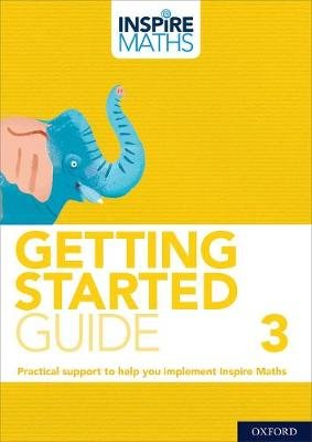 Inspire Maths: Getting Started Guide 3 (Paperback): Fong Ho Kheong, Rebecca Holland, Julie Mitchell, Bernie Westacott