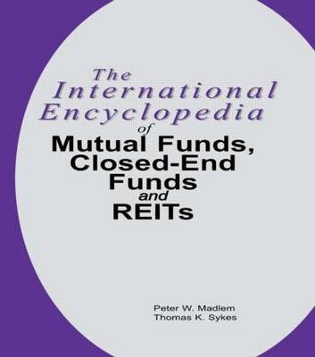 The International Encyclopedia of Mutual Funds, Closed-End Funds and Real Estate Investment Trusts (Hardcover): Peter W....