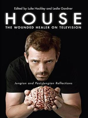 House: The Wounded Healer on Television - Jungian and Post-Jungian Reflections (Electronic book text): Luke Hockley, Leslie...