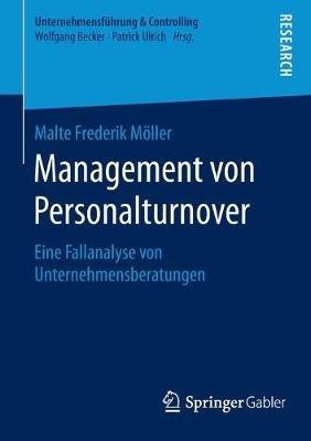 Management Von Personalturnover - Eine Fallanalyse Von Unternehmensberatungen (German, Paperback, 1. Aufl. 2016 ed.): Malte...